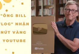 Ông Bill Vlog vừa nhận nút vàng Youtuber sau 7 năm hoạt động