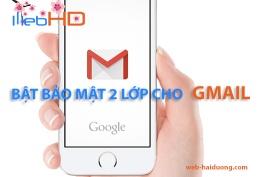 Cách thiết lập bảo mật 2 lớp cho tài khoản Gmail